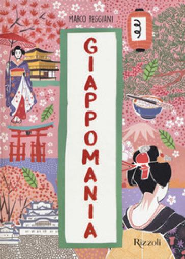 Giappomania. Ediz. a colori - Marco Reggiani | Jonathanterrington.com