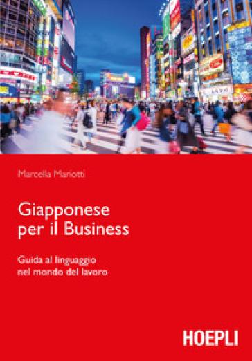 Giapponese per il business. Guida al linguaggio nel mondo del lavoro - Marcella Mariotti pdf epub