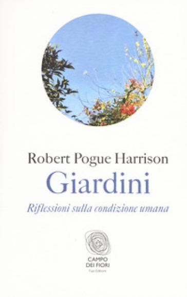 Giardini. Riflessioni sulla condizione umana - Robert Pogue Harrison |