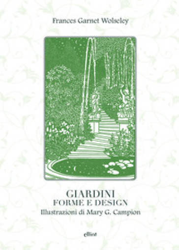 Giardini, forme e design. Ediz. illustrata - Frances Garnet Wolseley |