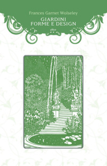 Giardini, forme e design - Frances Garnet Wolseley |