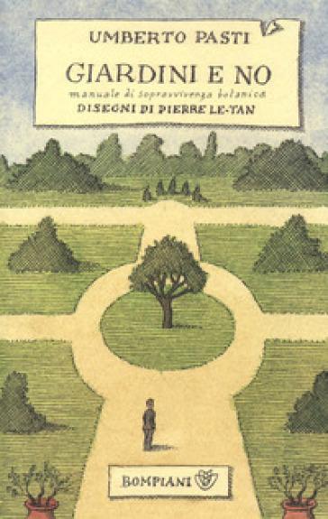 Giardini e no. Manuale di sopravvivenza botanica - Pierre Le-Tan |