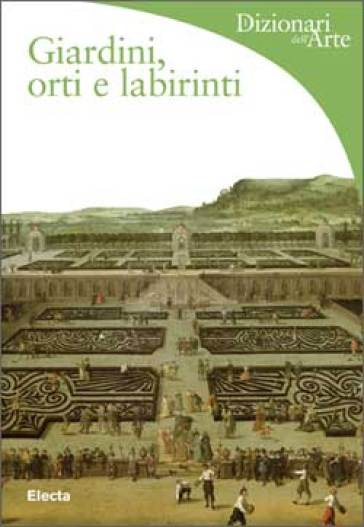Giardini, orti e labirinti - Lucia Impelluso |