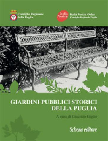Giardini pubblici storici della Puglia. Ediz. illustrata - G. Giglio | Jonathanterrington.com