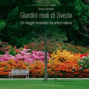 Giardini reali di Svezia. Un viaggio incantato fra arte e natura - Sonia Santella | Jonathanterrington.com