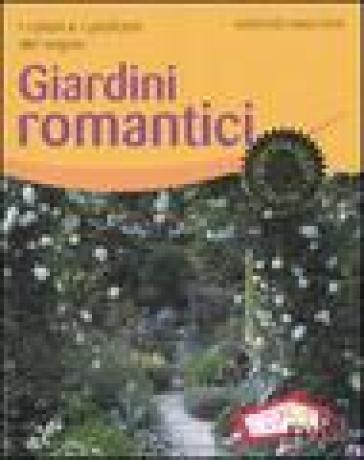Giardini romantici. I colori e i profumi del sogno - Dorothée Waechter |