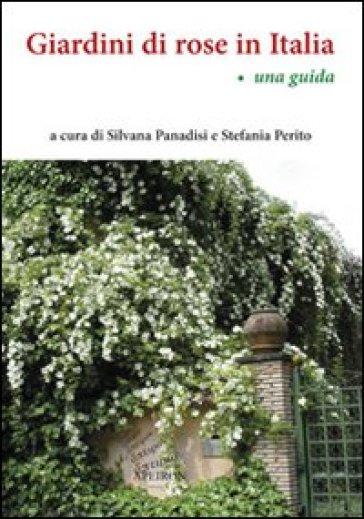 Giardini di rose in Italia. Una guida - S. Panadisi  