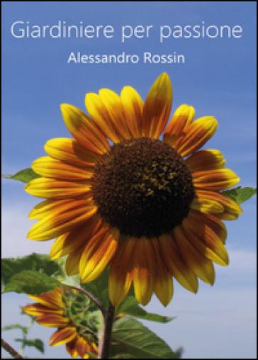 Giardiniere per passione - Alessandro Rossin  