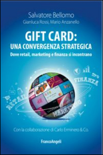 Gift card: una convergenza strategica. Dove retail, marketing e finanza si incontrano - Salvatore Bellomo pdf epub