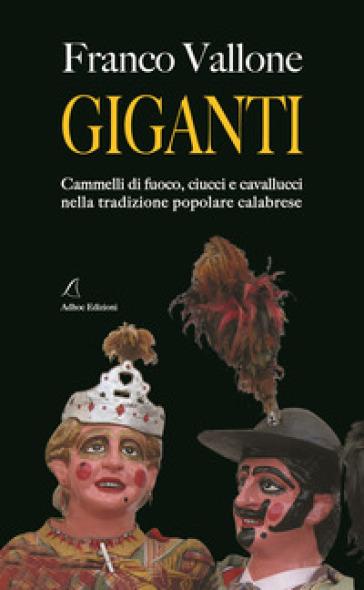 Giganti. Cammelli di fuoco, ciucci e cavallucci nella tradizione popolare calabrese - Franco Vallone | Kritjur.org
