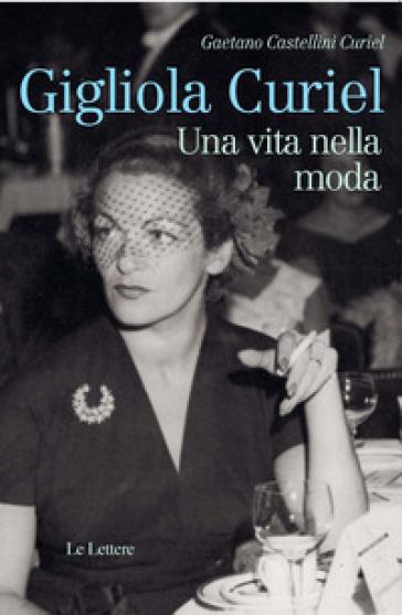 Gigliola Curiel. Una vita nella moda - Gaetano Castellini Curiel |