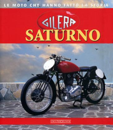 Gilera Saturno. Ediz. illustrata - Brizio Pignacca  
