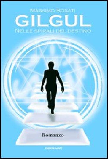 Gilgul. Nelle spirali del destino - Massimo Rosati |