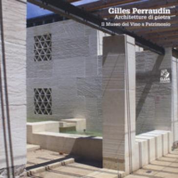 Gilles Perraudin. Architetture di pietra. Il Museo del Vino a Patrimonio. Ediz. illustrata - Francesca Patrono |