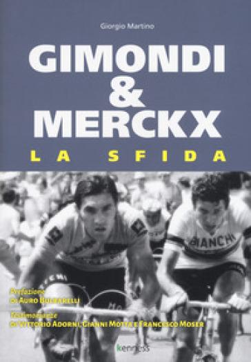 Gimondi & Merckx. La sfida - Giorgio Martino | Rochesterscifianimecon.com