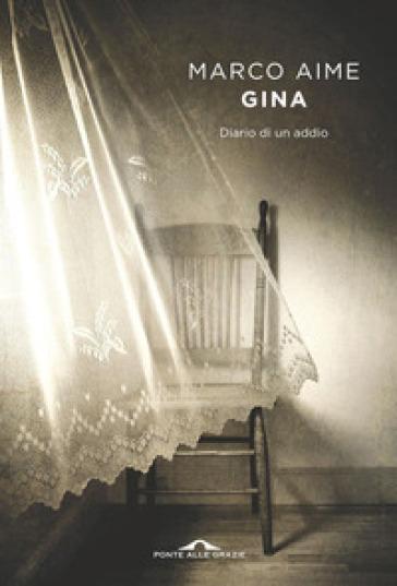 Gina. Diario di un addio - Marco Aime  