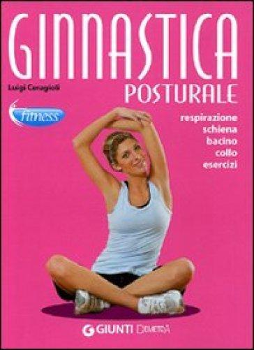 Ginnastica posturale. Respirazione, schiena, bacino, collo, esercizi - Luigi Ceragioli |