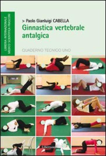 Ginnastica vertebrale antalgica - Paolo G. Cabella | Rochesterscifianimecon.com