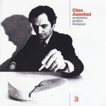 Gino Anselmi. Architetto grafico designer