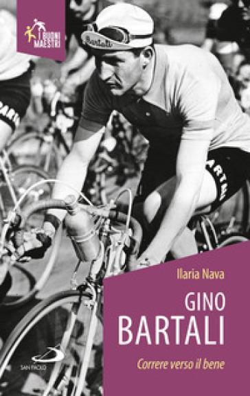 Gino Bartali. Correre verso il bene - Ilaria Nava | Thecosgala.com