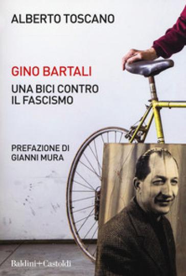 Gino Bartali. Una bici contro il fascismo - Alberto Toscano pdf epub