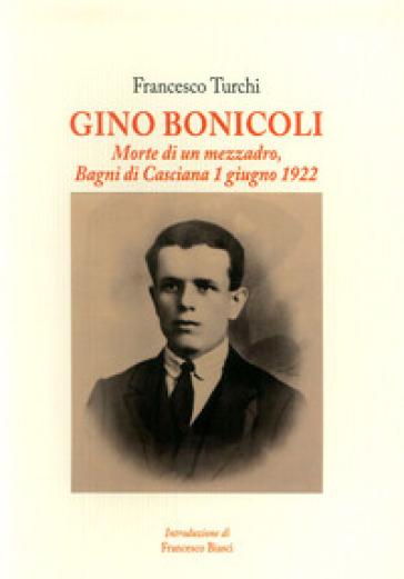Gino Bonicoli. Morte di un mezzadro, Bagni di Casciana 1 giugno ...