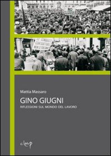 Gino Giugni. Riflessioni sul mondo del lavoro - Mattia Massaro |