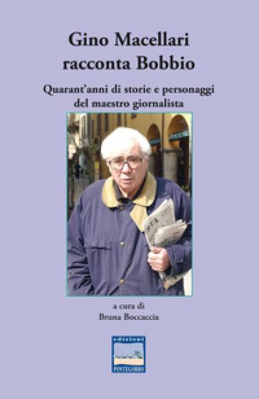 Gino Macellari racconta Bobbio. Quarant'anni di storie e personaggi del maestro giornalista - B. Boccaccia | Kritjur.org