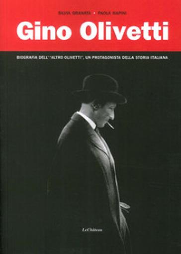 Gino Olivetti. Biografia dell'altro Olivetti, un protagonista della storia italiana - Silvia Granata  
