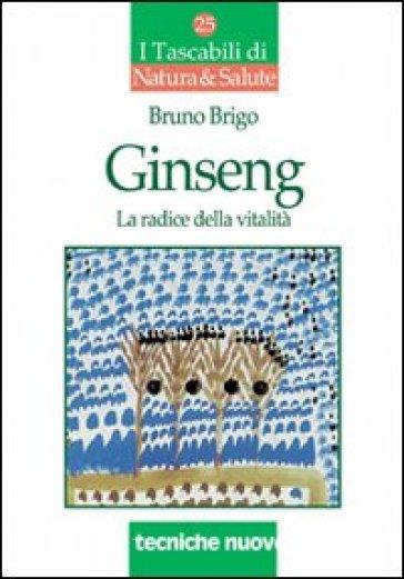 Ginseng. La radice della vitalità - Bruno Brigo |