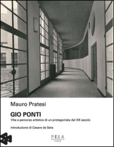 Gio Ponti. Vita e percorso artistico di un protagonista del XX secolo - Mauro Pratesi pdf epub