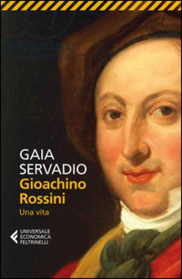 Gioachino Rossini. Una vita - Gaia Servadio  