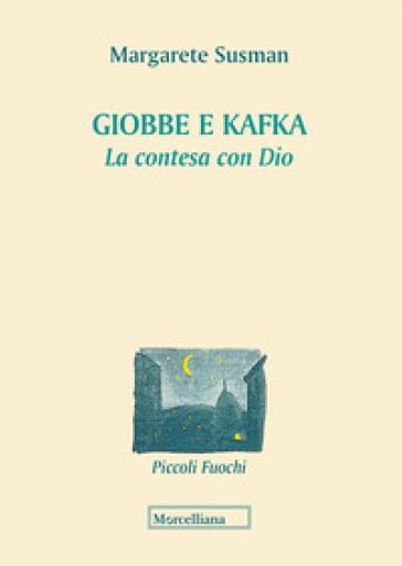 Giobbe e Kafka. La contesa con Dio - Margarete Susman |