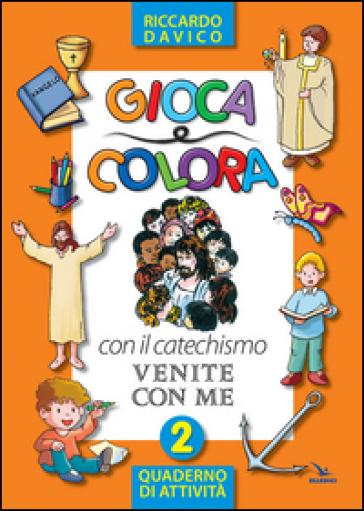 Gioca e colora con il catechismo «Venite con me». Quaderno di attività. Ediz. illustrata. Vol. 2 - Riccardo Davico |
