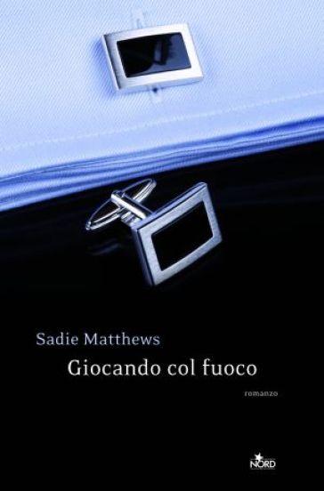 Giocando col fuoco - Matthews Sadie | Thecosgala.com