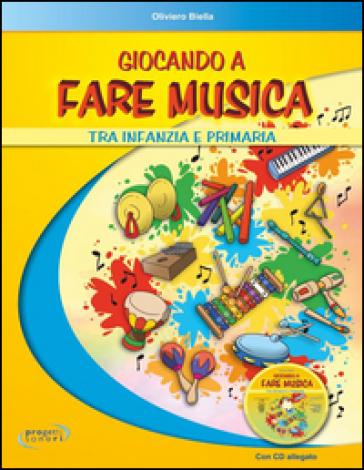 Giocando a fare musica tra infanzia e primaria. Con CD Audio - OLIVIERO BIELLA pdf epub