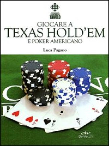 Giocare a Texas Hold'em e poker americano - Luca Pagano | Rochesterscifianimecon.com