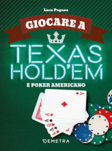 Giocare a Texas Hold'em e poker americano - Luca Pagano | Ericsfund.org