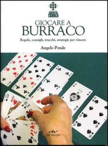 Giocare a burraco. Regole, consigli, trucchi, strategie per vincere - Angelo Pende | Rochesterscifianimecon.com