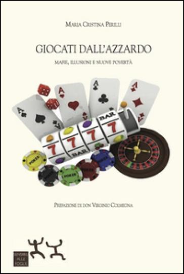 Giocati dall'azzardo. Mafie, illusioni e nuove povertà - Maria Cristina Perilli | Rochesterscifianimecon.com