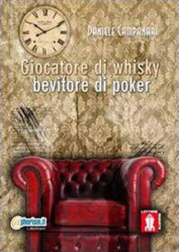 Giocatore di Whisky, bevitore di poker - Daniele Campanari  