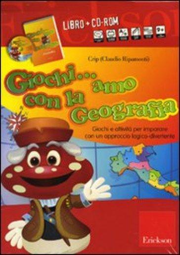 Giochi... amo con la geografia. Giochi e attività per imparare con un approccio logico-divertente. Con CD-ROM - Claudio Ripamonti (Crip) |