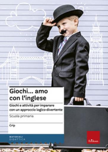 Giochi... amo con l'inglese. Giochi e attività per imparare con un approccio logico-divertente - Claudio Ripamonti (Crip) |
