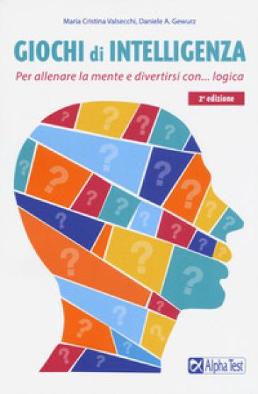Giochi di intelligenza. Per allenare la mente e divertirsi con la logica - Maria Cristina Valsecchi |
