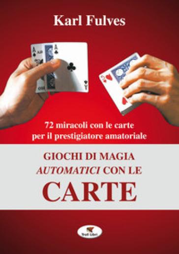 Giochi di magia automatici con le carte - Karl Fulves |
