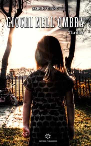 Giochi nell'ombra - Sergio Ciano  