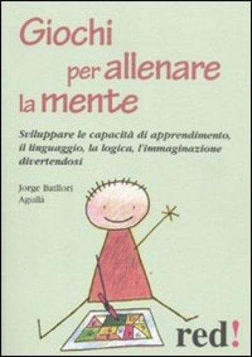 Giochi per allenare la mente - Jorge Batllori Aquilà |