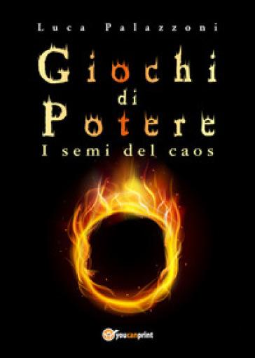 Giochi di potere. I semi del caos - Luca Palazzoni | Thecosgala.com