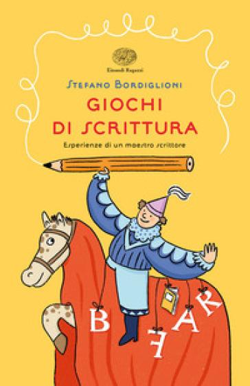 Giochi di scrittura. Esperienze di un maestro scrittore - Stefano Bordiglioni | Thecosgala.com