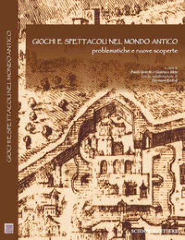 Giochi e spettacoli nel Mondo Antico. Problematiche e nuove scoperte - P. Storchi |